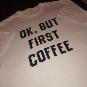 Ok But First Coffee T Brandy Melville